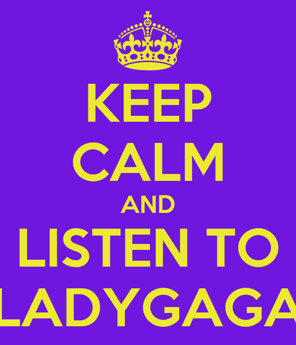 KEEP CALM AND LISTEN TO LADYGAGA