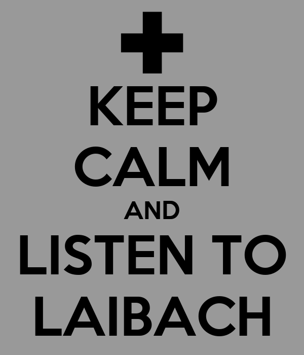 KEEP CALM AND LISTEN TO LAIBACH