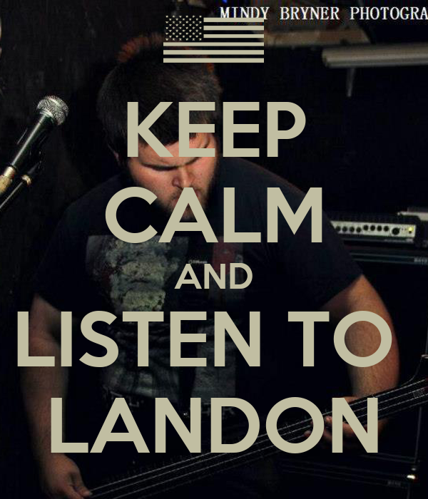 KEEP CALM AND LISTEN TO  LANDON