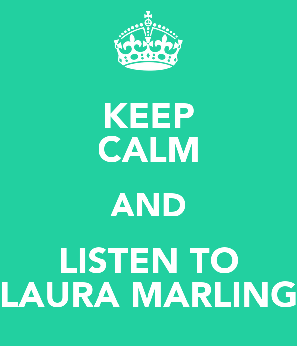 KEEP CALM AND LISTEN TO LAURA MARLING