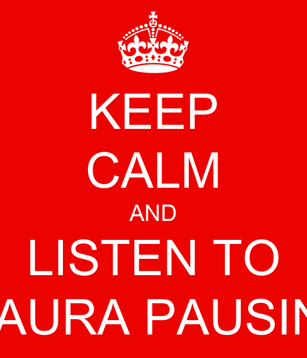 KEEP CALM AND LISTEN TO LAURA PAUSINI
