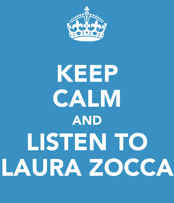 KEEP CALM AND LISTEN TO LAURA ZOCCA