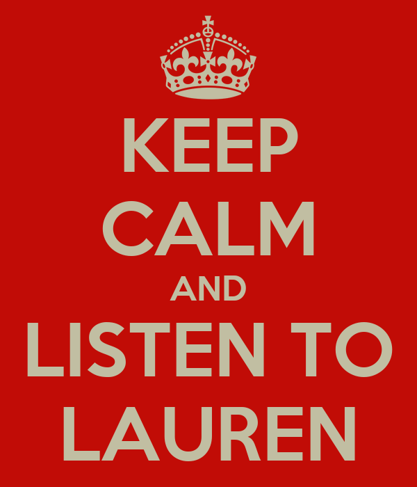KEEP CALM AND LISTEN TO LAUREN