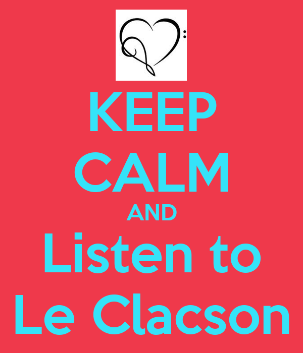 KEEP CALM AND Listen to Le Clacson