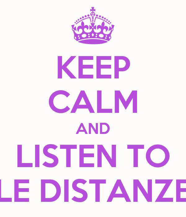 KEEP CALM AND LISTEN TO LE DISTANZE