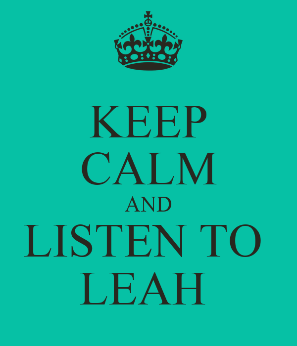 KEEP CALM AND LISTEN TO  LEAH