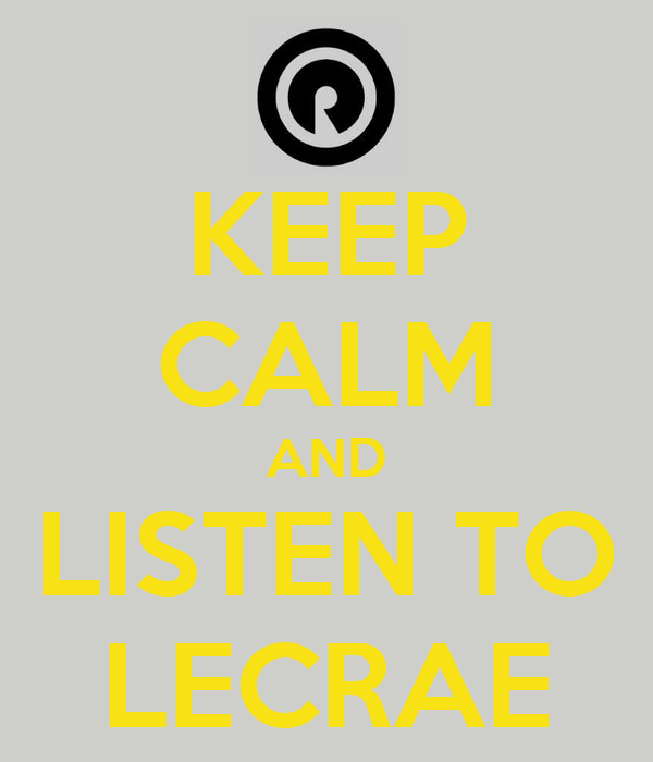 KEEP CALM AND LISTEN TO LECRAE