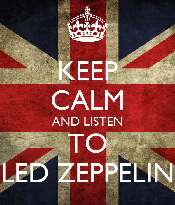 KEEP CALM AND LISTEN TO LED ZEPPELIN