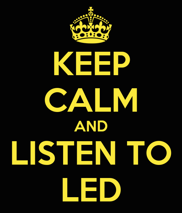 KEEP CALM AND LISTEN TO LED
