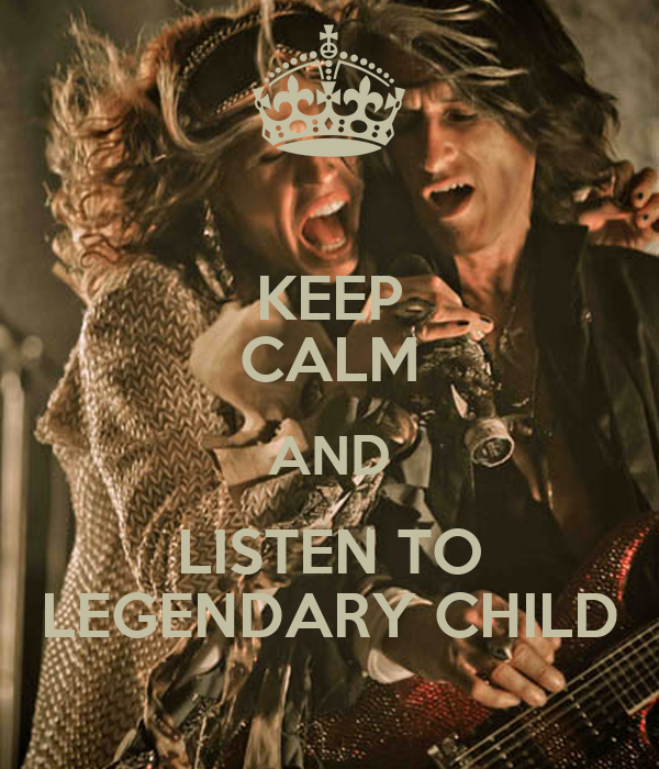 KEEP CALM AND LISTEN TO LEGENDARY CHILD