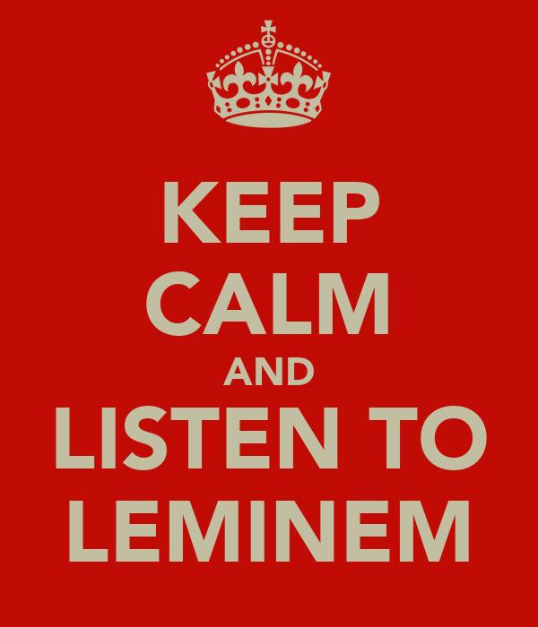 KEEP CALM AND LISTEN TO LEMINEM