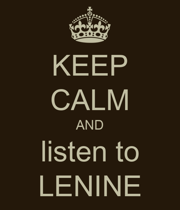 KEEP CALM AND listen to LENINE