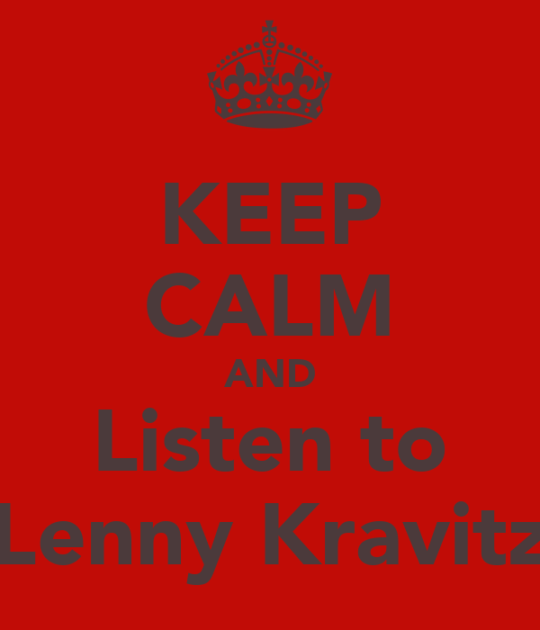 KEEP CALM AND Listen to Lenny Kravitz