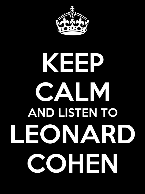 KEEP CALM AND LISTEN TO LEONARD COHEN