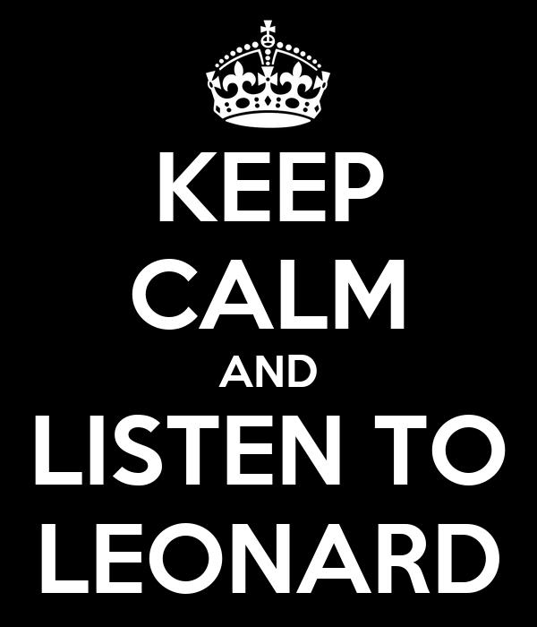 KEEP CALM AND LISTEN TO LEONARD