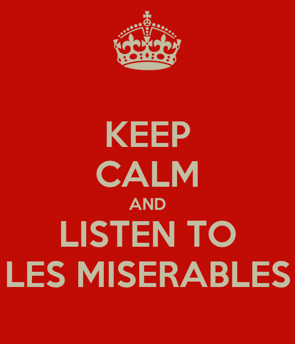 KEEP CALM AND LISTEN TO LES MISERABLES