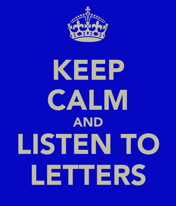 KEEP CALM AND LISTEN TO LETTERS