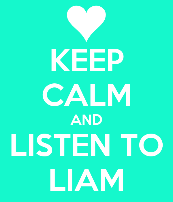 KEEP CALM AND LISTEN TO LIAM