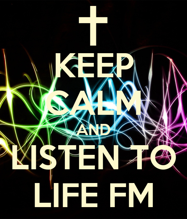 KEEP CALM AND LISTEN TO LIFE FM