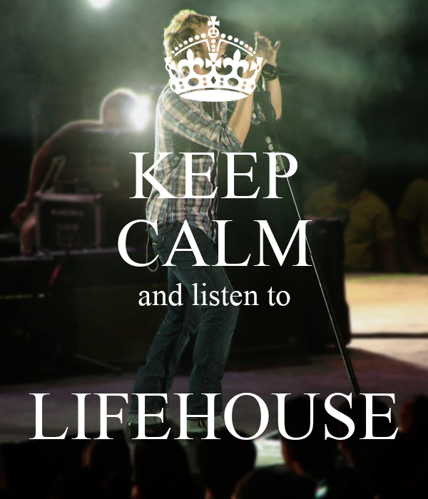 KEEP CALM and listen to  LIFEHOUSE