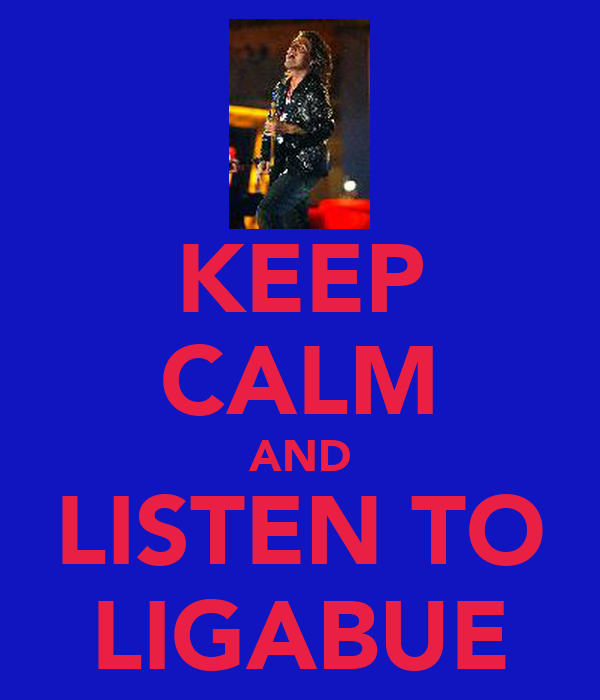 KEEP CALM AND LISTEN TO LIGABUE