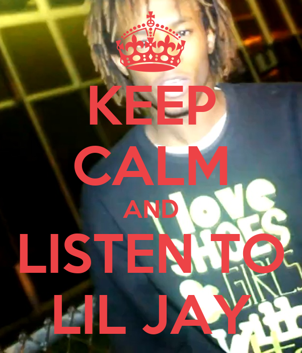 KEEP CALM AND LISTEN TO LIL JAY