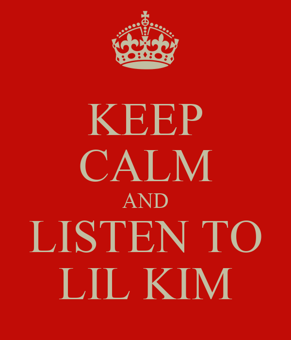 KEEP CALM AND LISTEN TO LIL KIM