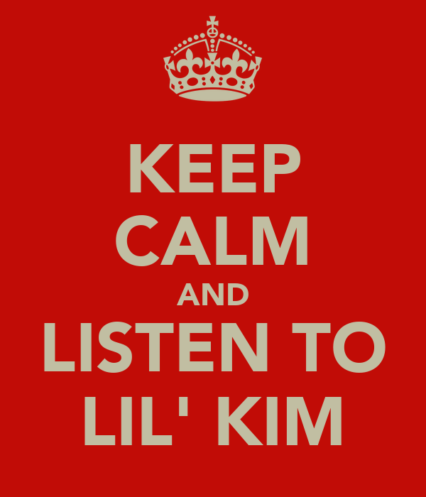 KEEP CALM AND LISTEN TO LIL' KIM