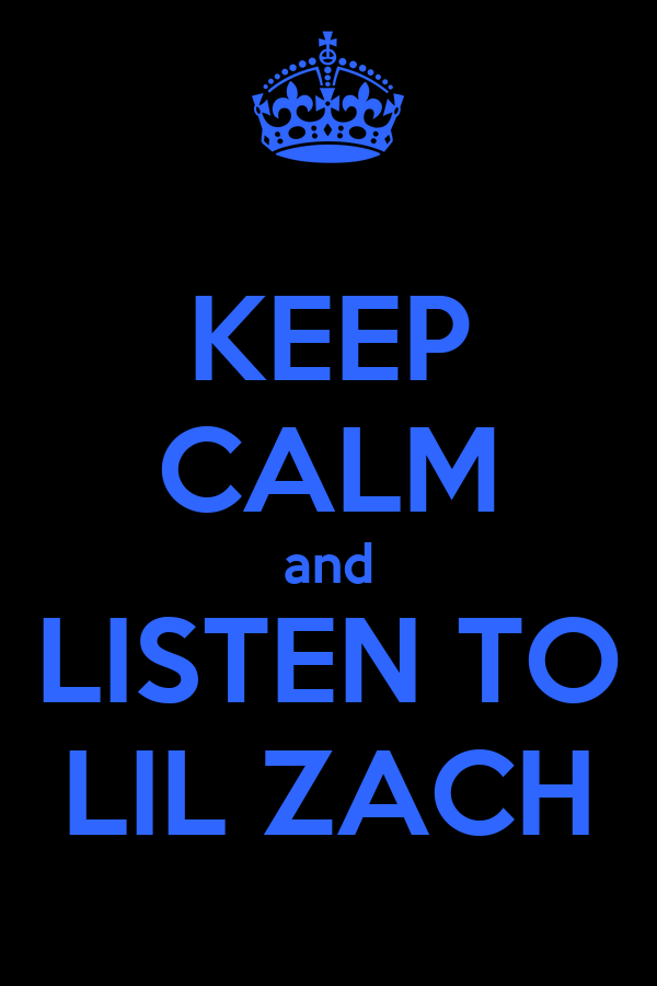 KEEP CALM and LISTEN TO LIL ZACH