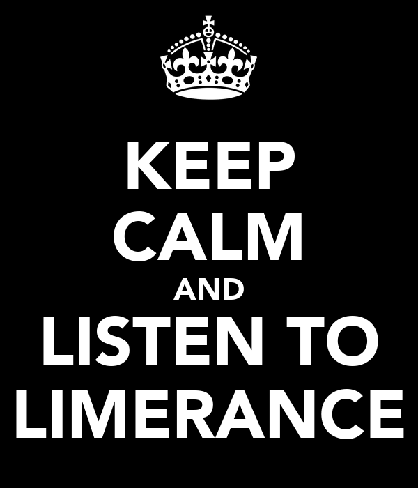 KEEP CALM AND LISTEN TO LIMERANCE