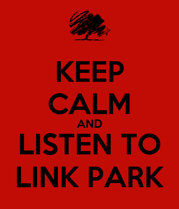 KEEP CALM AND LISTEN TO LINK PARK