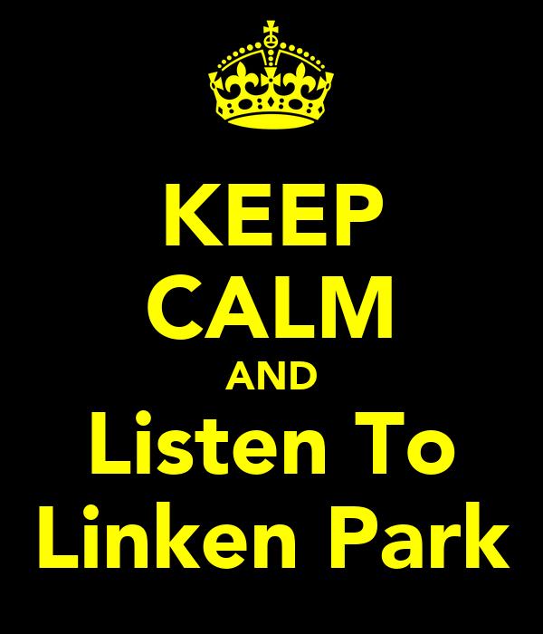 KEEP CALM AND Listen To Linken Park