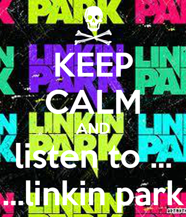 KEEP CALM AND listen to ... ...linkin park
