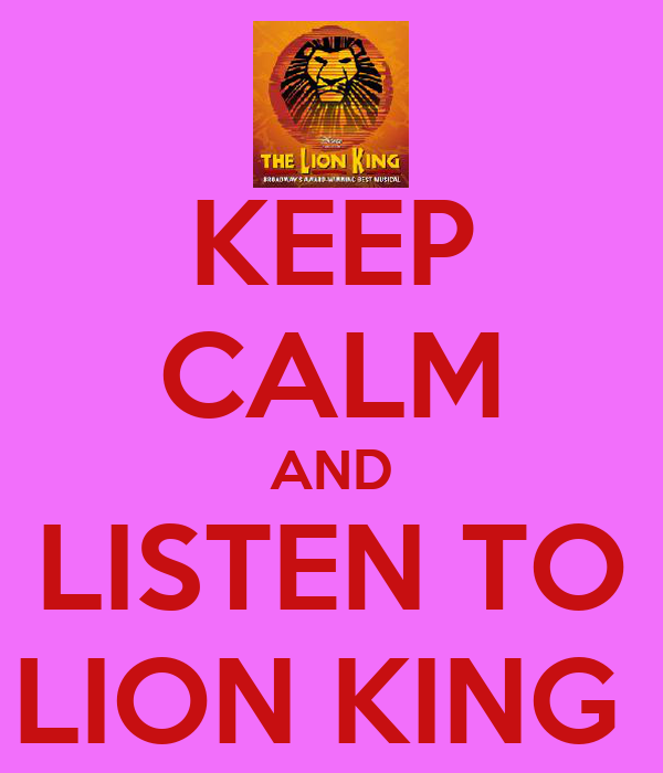 KEEP CALM AND LISTEN TO LION KING