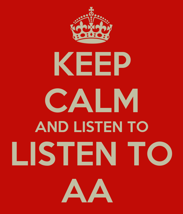 KEEP CALM AND LISTEN TO LISTEN TO AA