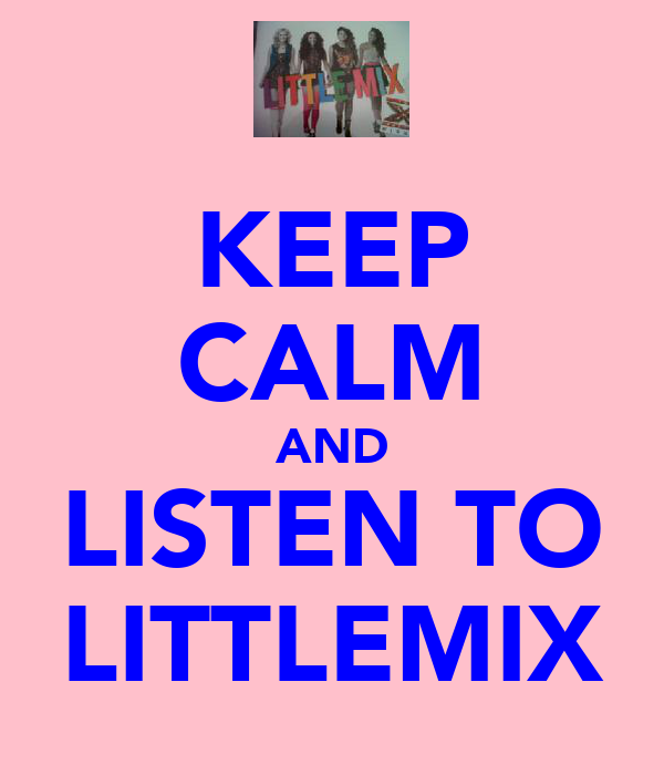 KEEP CALM AND LISTEN TO LITTLEMIX