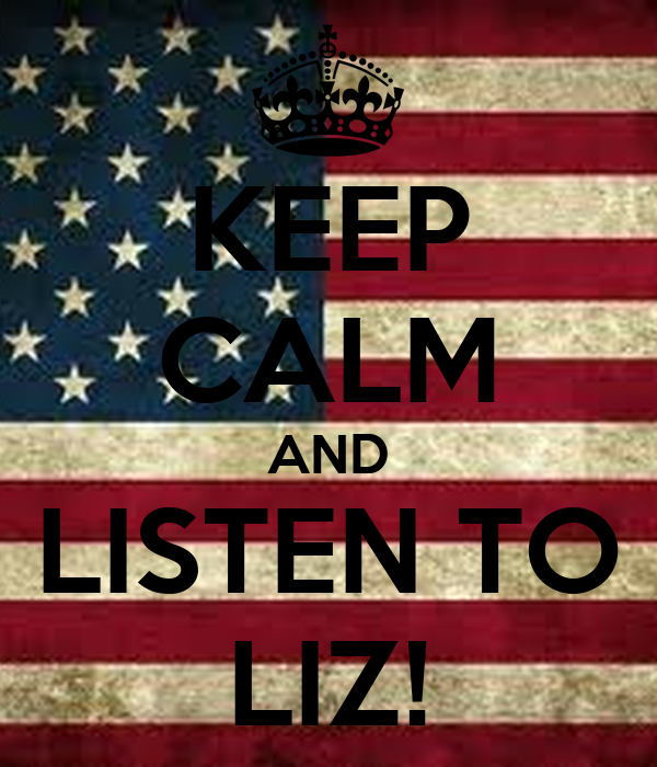 KEEP CALM AND LISTEN TO LIZ!