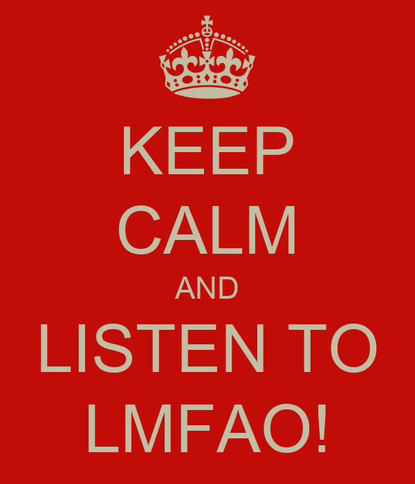 KEEP CALM AND LISTEN TO LMFAO!