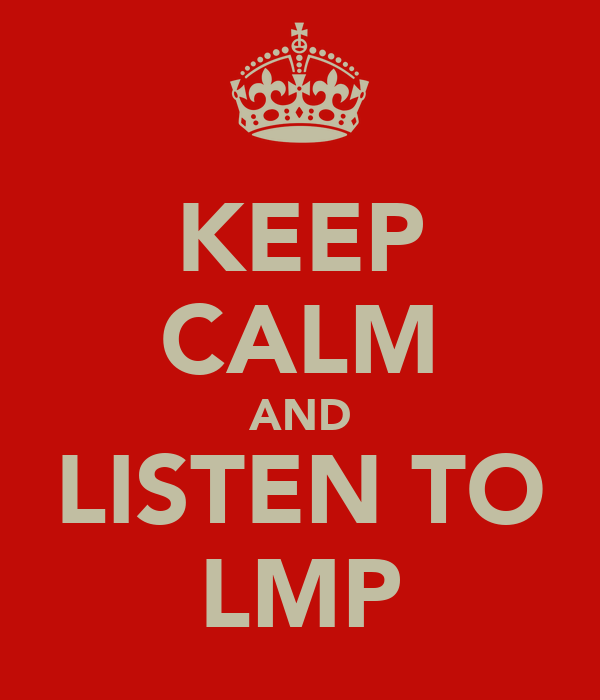 KEEP CALM AND LISTEN TO LMP