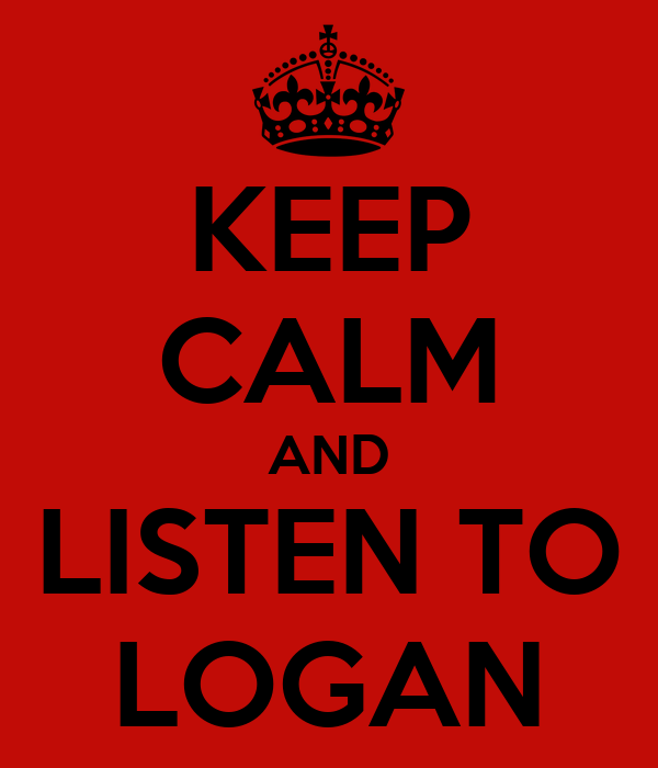KEEP CALM AND LISTEN TO LOGAN