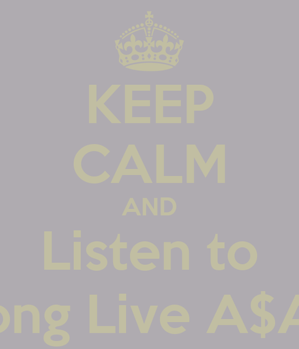 KEEP CALM AND Listen to Long Live A$AP