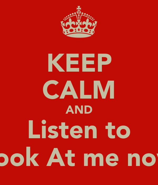 KEEP CALM AND Listen to Look At me now