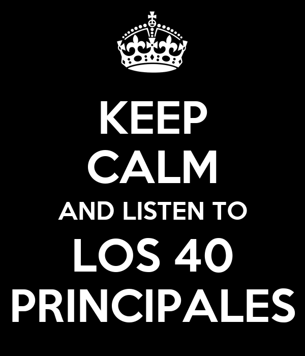 KEEP CALM AND LISTEN TO LOS 40 PRINCIPALES