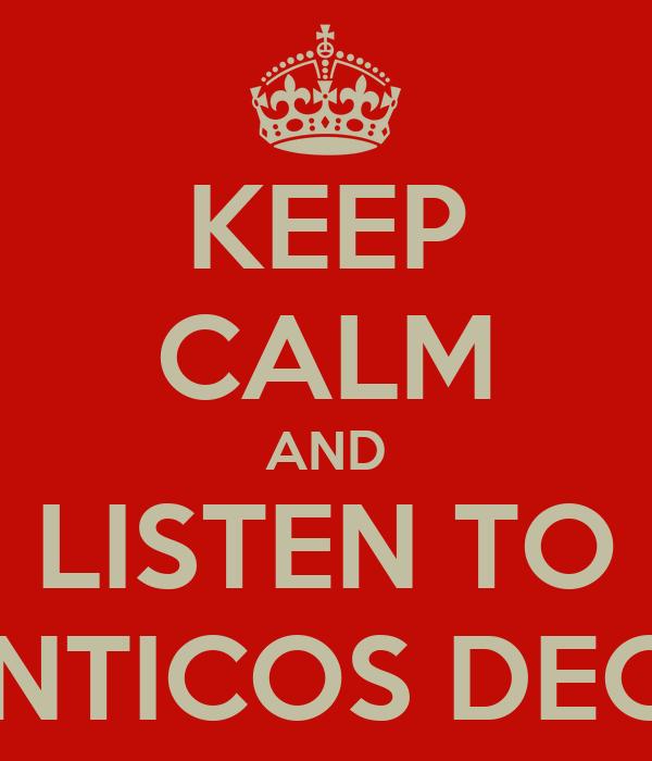 KEEP CALM AND LISTEN TO LOS AUTENTICOS DECADENTES