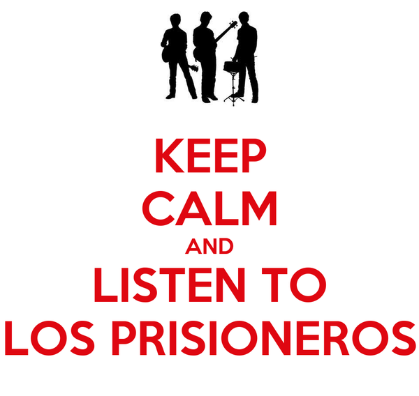 KEEP CALM AND LISTEN TO LOS PRISIONEROS