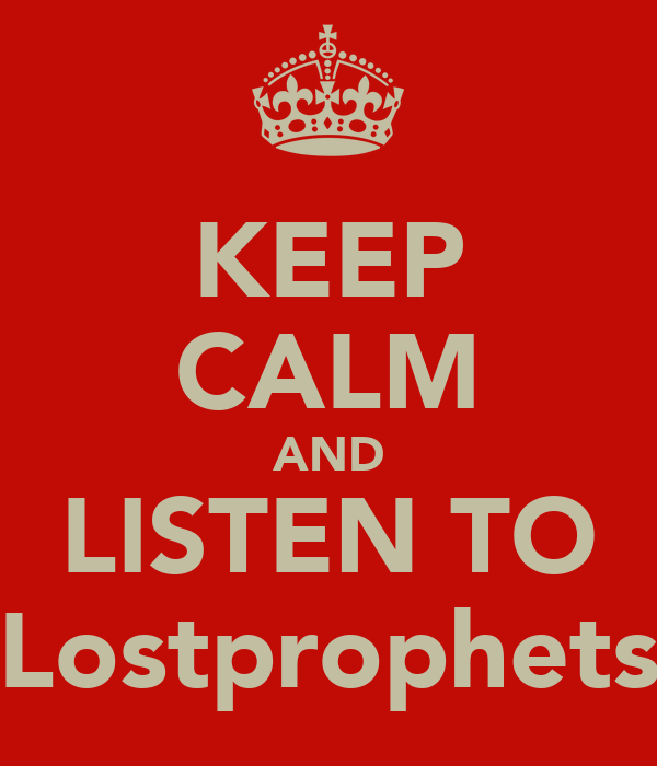 KEEP CALM AND LISTEN TO Lostprophets