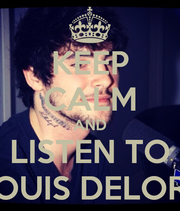 KEEP CALM AND LISTEN TO LOUIS DELORT