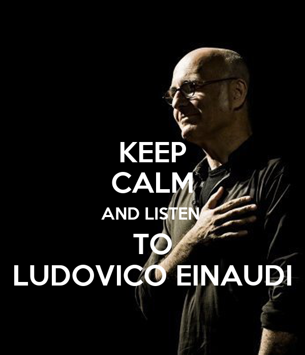 KEEP CALM AND LISTEN  TO LUDOVICO EINAUDI