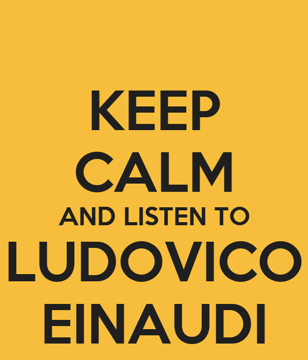 KEEP CALM AND LISTEN TO LUDOVICO EINAUDI