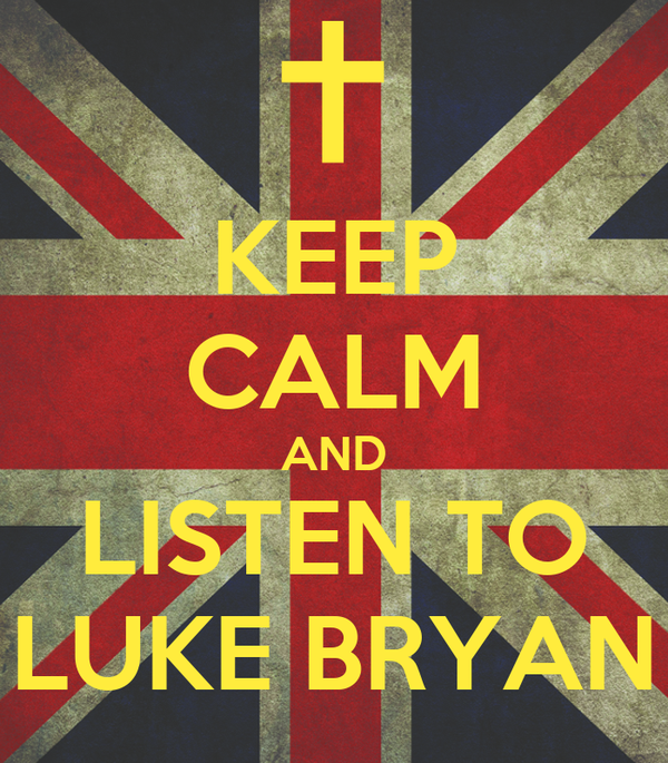 KEEP CALM AND LISTEN TO LUKE BRYAN